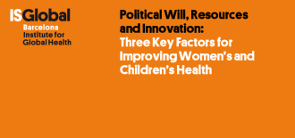 Political Will, Resources and Innovation: Three Key Factors for Improving Women's and Children's Health